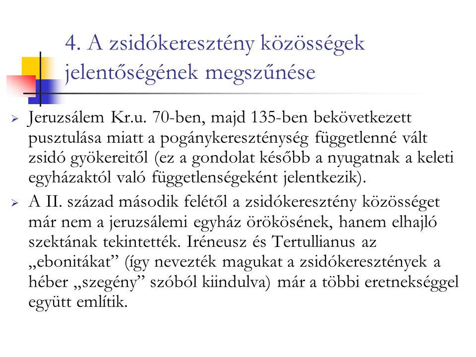 4. A zsidókeresztény közösségek jelentőségének megszűnése  Jeruzsálem Kr.u.