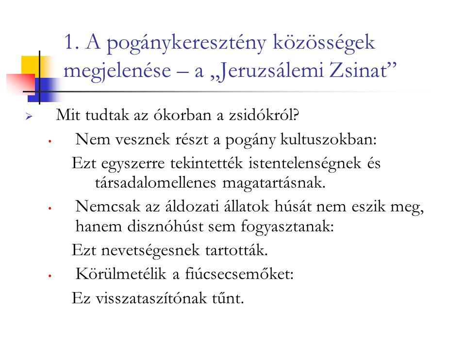 """1. A pogánykeresztény közösségek megjelenése – a """"Jeruzsálemi Zsinat""""  Mit tudtak az ókorban a zsidókról? Nem vesznek részt a pogány kultuszokban: Ez"""