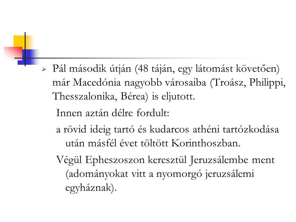  Pál második útján (48 táján, egy látomást követően) már Macedónia nagyobb városaiba (Troász, Philippi, Thesszalonika, Bérea) is eljutott.
