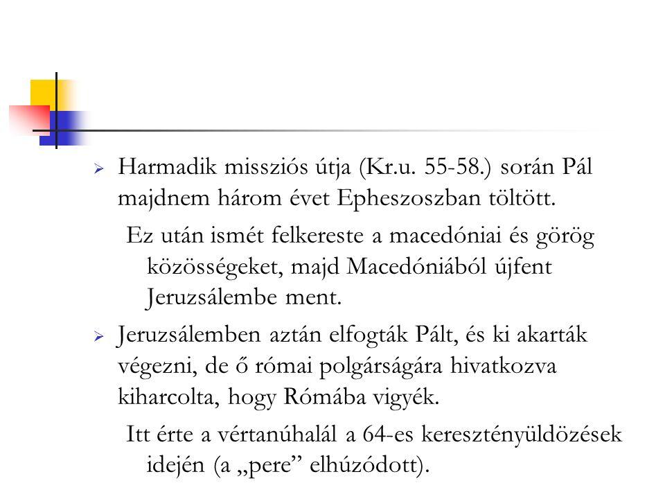  Harmadik missziós útja (Kr.u. 55-58.) során Pál majdnem három évet Epheszoszban töltött.