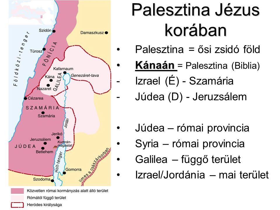 Palesztina Jézus korában Palesztina = ősi zsidó föld KánaánKánaán = Palesztina (Biblia) -Izrael (É) - Szamária -Júdea (D) - Jeruzsálem Júdea – római p