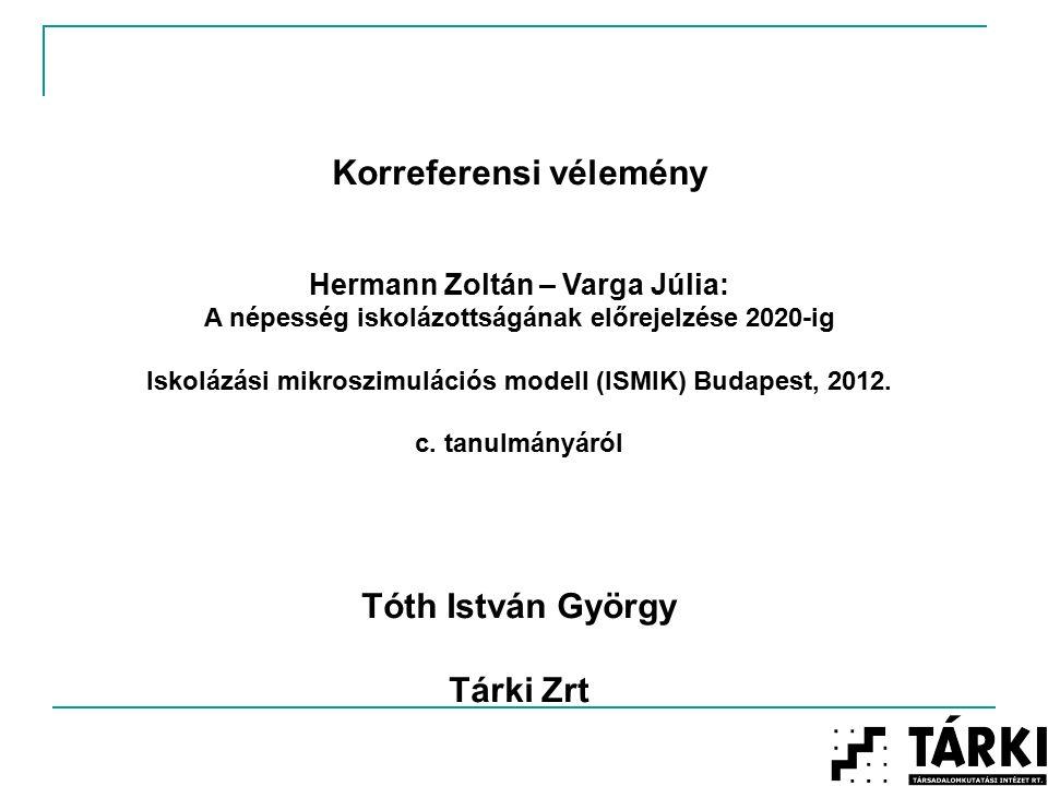 Korreferensi vélemény Hermann Zoltán – Varga Júlia: A népesség iskolázottságának előrejelzése 2020-ig Iskolázási mikroszimulációs modell (ISMIK) Budapest, 2012.