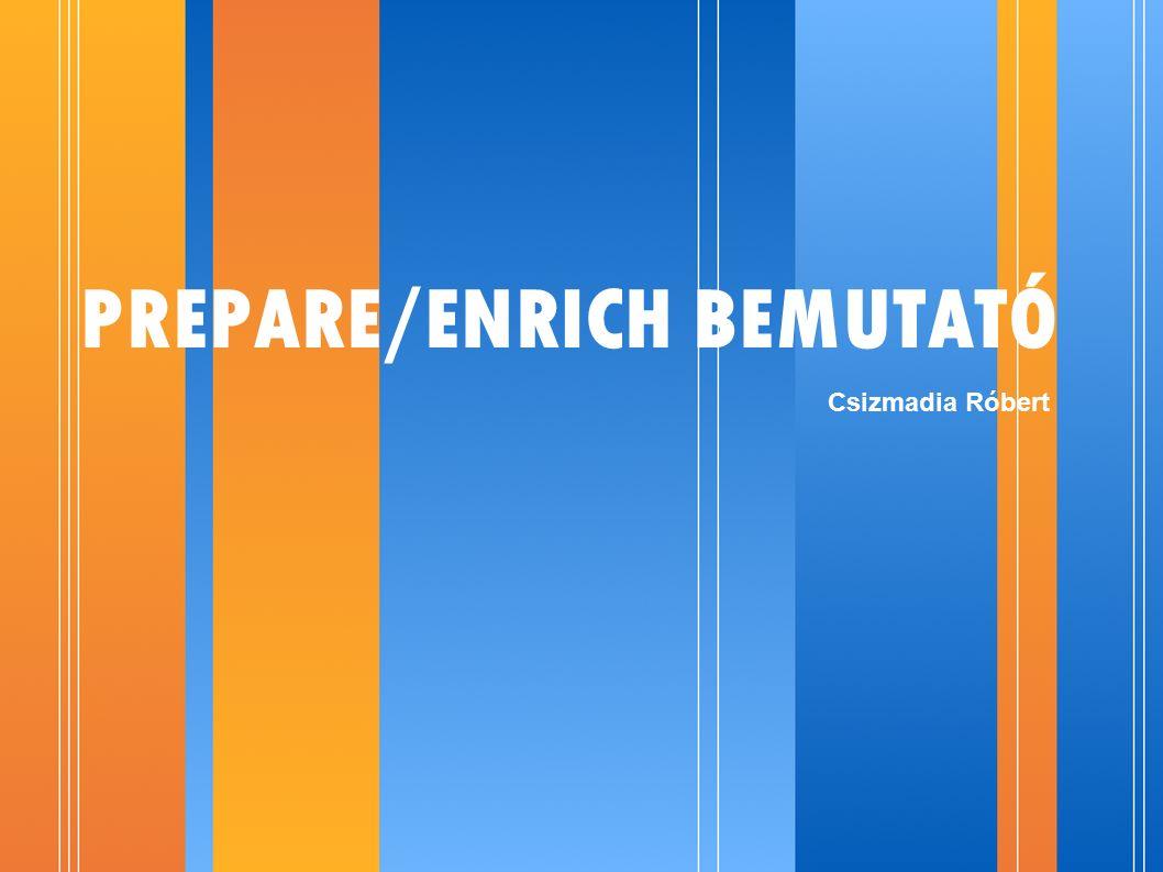 4/25/07 C:\Documents and Settings\Robert\My Documents\prepare-enrich\prepare_enrich_bemutato.odppage 12 Mi a PREPARE/ENRICH Program.