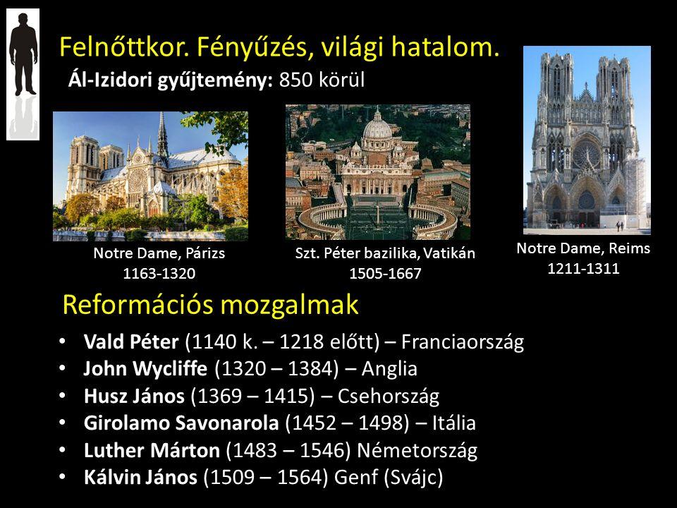 Felnőttkor. Fényűzés, világi hatalom. Reformációs mozgalmak Vald Péter (1140 k. – 1218 előtt) – Franciaország John Wycliffe (1320 – 1384) – Anglia Hus