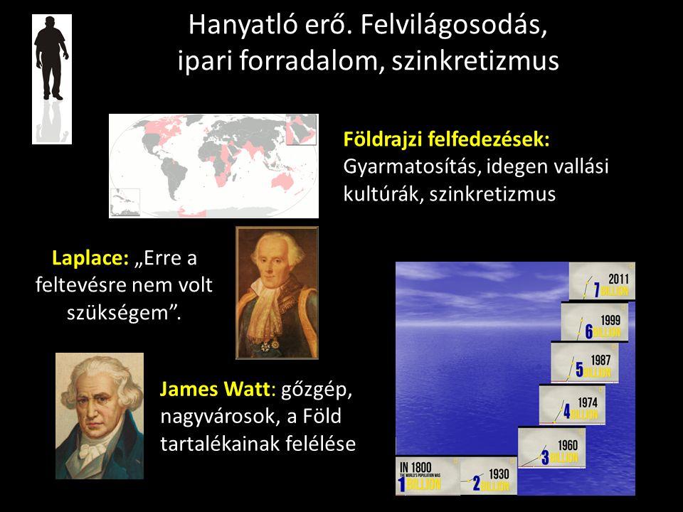 """Hanyatló erő. Felvilágosodás, ipari forradalom, szinkretizmus Laplace: """"Erre a feltevésre nem volt szükségem"""". James Watt: gőzgép, nagyvárosok, a Föld"""
