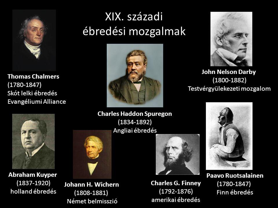 Charles Haddon Spuregon (1834-1892) Angliai ébredés Thomas Chalmers (1780-1847) Skót lelki ébredés Evangéliumi Alliance John Nelson Darby (1800-1882)