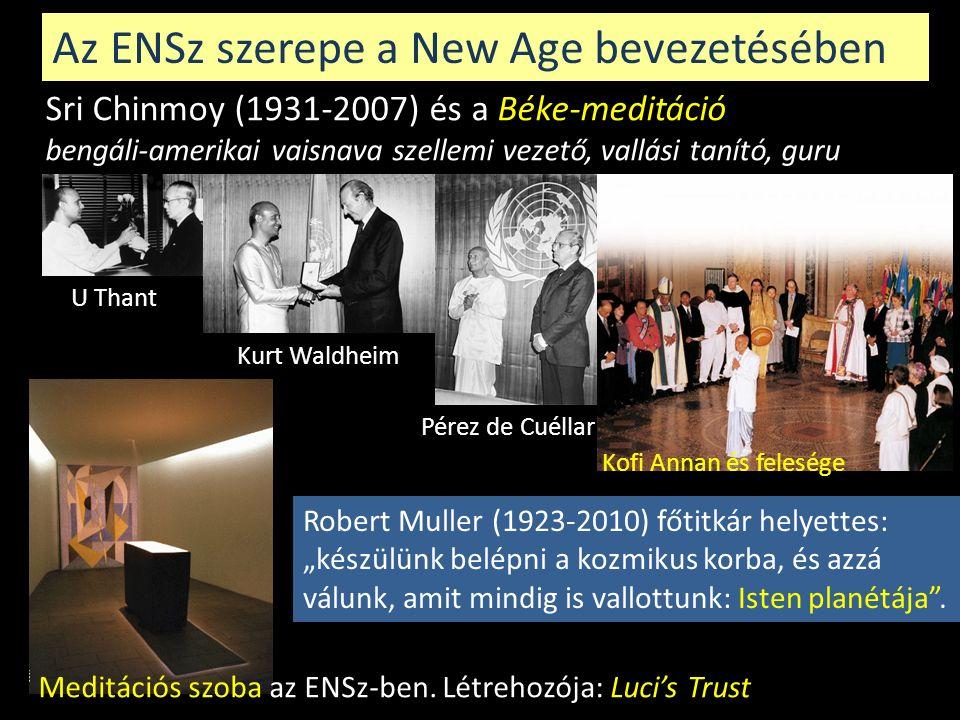 Az ENSz szerepe a New Age bevezetésében Sri Chinmoy (1931-2007) és a Béke-meditáció bengáli-amerikai vaisnava szellemi vezető, vallási tanító, guru U Thant Kurt Waldheim Pérez de Cuéllar Kofi Annan és felesége Meditációs szoba az ENSz-ben.