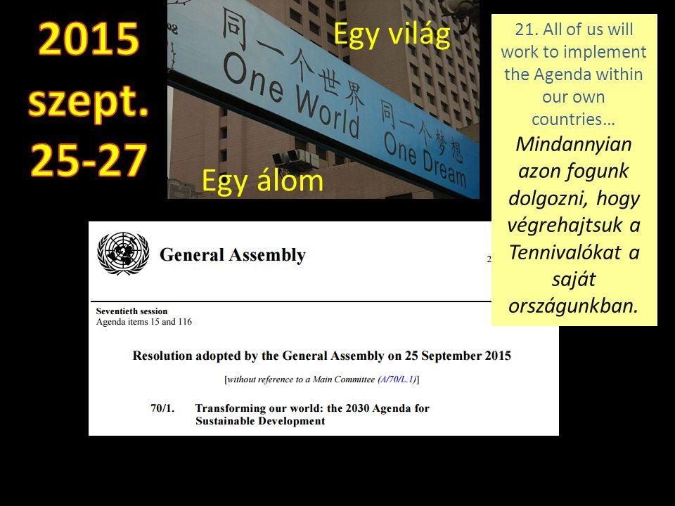 Egy világ Egy álom 21. All of us will work to implement the Agenda within our own countries… Mindannyian azon fogunk dolgozni, hogy végrehajtsuk a Ten