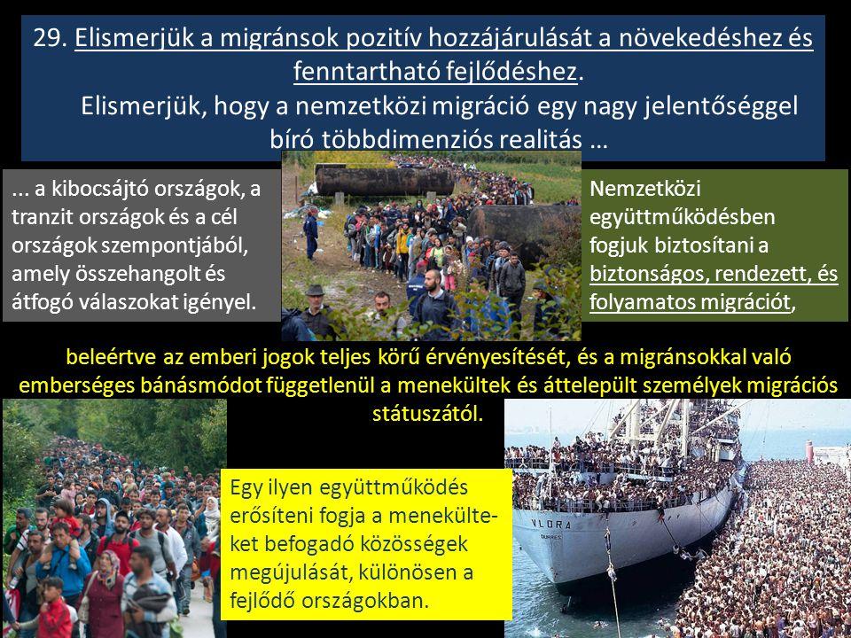 29. Elismerjük a migránsok pozitív hozzájárulását a növekedéshez és fenntartható fejlődéshez. Elismerjük, hogy a nemzetközi migráció egy nagy jelentős