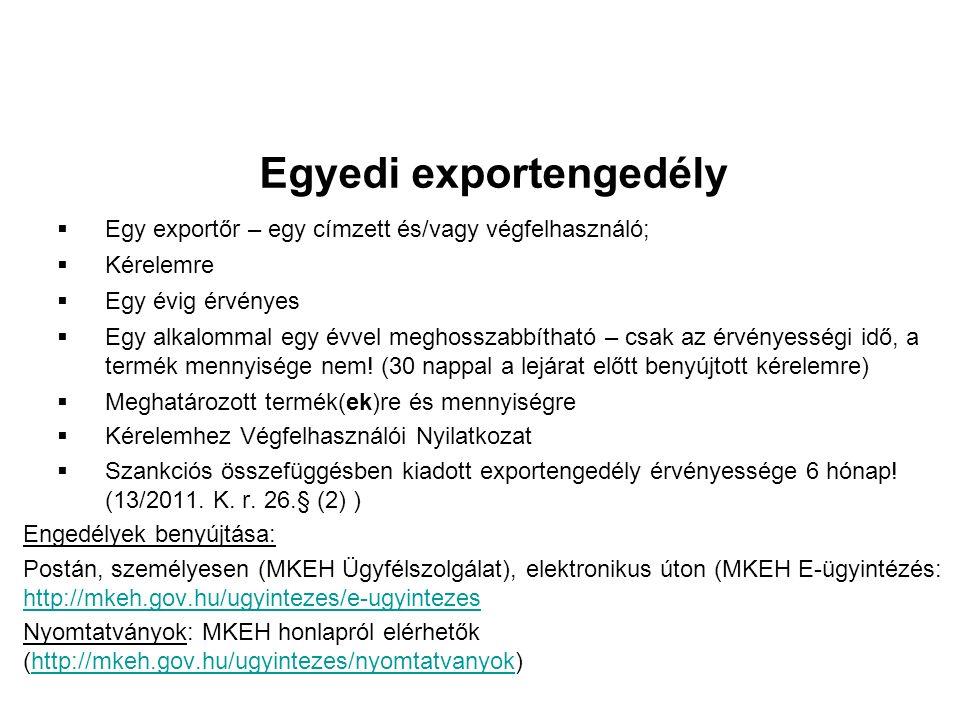 Egyedi exportengedély  Egy exportőr – egy címzett és/vagy végfelhasználó;  Kérelemre  Egy évig érvényes  Egy alkalommal egy évvel meghosszabbítható – csak az érvényességi idő, a termék mennyisége nem.