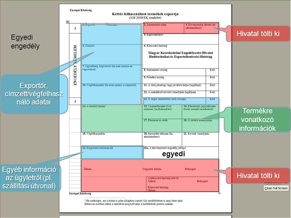 egyedi Egyedi engedély Hivatal tölti ki Termékre vonatkozó információk Exportőr, címzett/végfelhasz náló adatai Egyéb információ az ügyletről (pl.