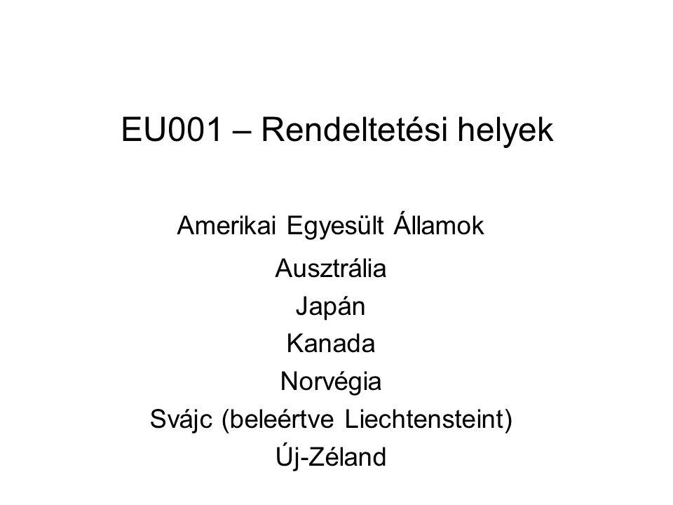 EU001 – Rendeltetési helyek Amerikai Egyesült Államok Ausztrália Japán Kanada Norvégia Svájc (beleértve Liechtensteint) Új-Zéland