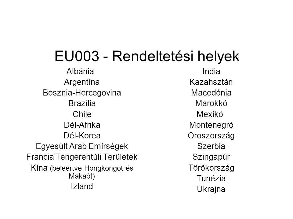 EU003 - Rendeltetési helyek Albánia Argentína Bosznia-Hercegovina Brazília Chile Dél-Afrika Dél-Korea Egyesült Arab Emírségek Francia Tengerentúli Területek Kína (beleértve Hongkongot és Makaót) Izland India Kazahsztán Macedónia Marokkó Mexikó Montenegró Oroszország Szerbia Szingapúr Törökország Tunézia Ukrajna