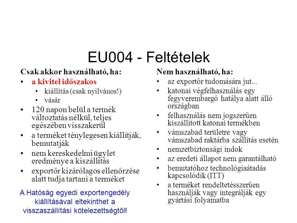 EU004 - Feltételek Csak akkor használható, ha: a kivitel időszakos kiállítás (csak nyilvános!) vásár 120 napon belül a termék változtatás nélkül, teljes egészében visszakerül a terméket ténylegesen kiállítják, bemutatják nem kereskedelmi ügylet eredménye a kiszállítás exportőr kizárólagos ellenőrzése alatt tudja tartani a terméket Nem használható, ha: az exportőr tudomására jut...