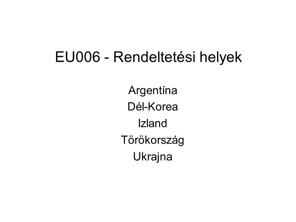 EU006 - Rendeltetési helyek Argentína Dél-Korea Izland Törökország Ukrajna