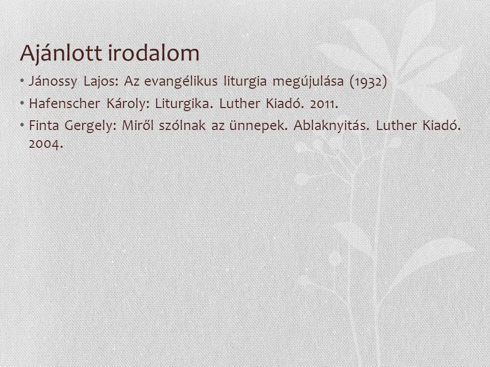 Ajánlott irodalom Jánossy Lajos: Az evangélikus liturgia megújulása (1932) Hafenscher Károly: Liturgika.