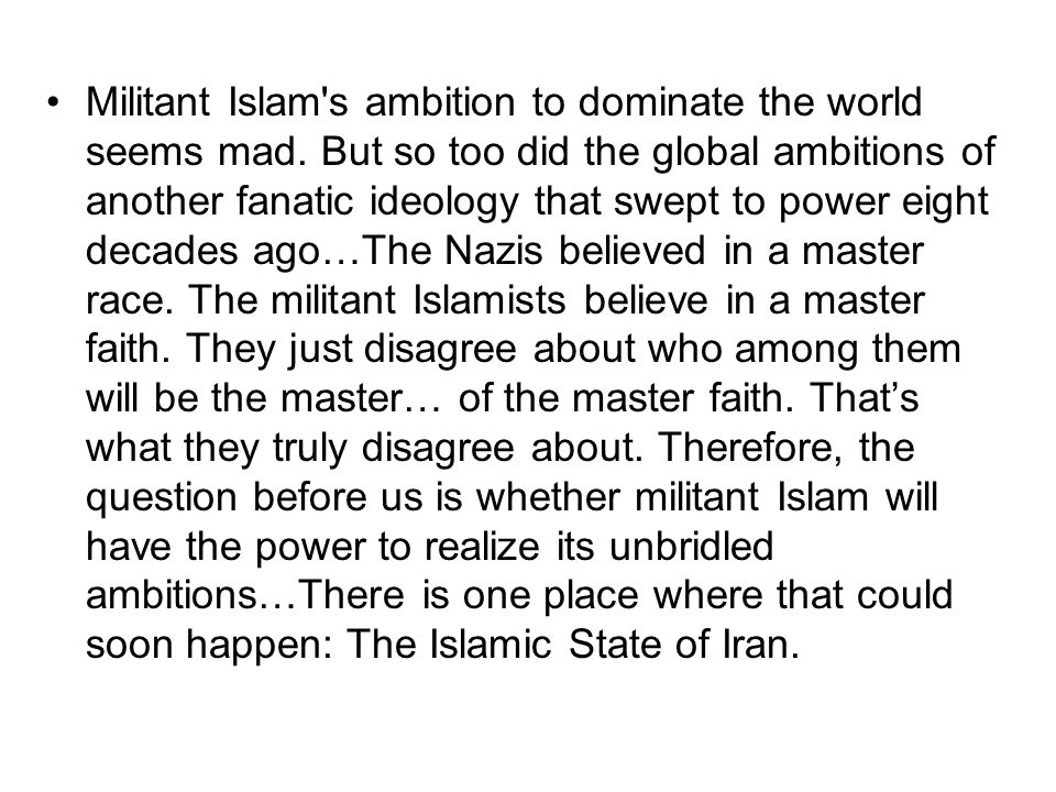 Militant Islam's ambition to dominate the world seems mad. But so too did the global ambitions of another fanatic ideology that swept to power eight d