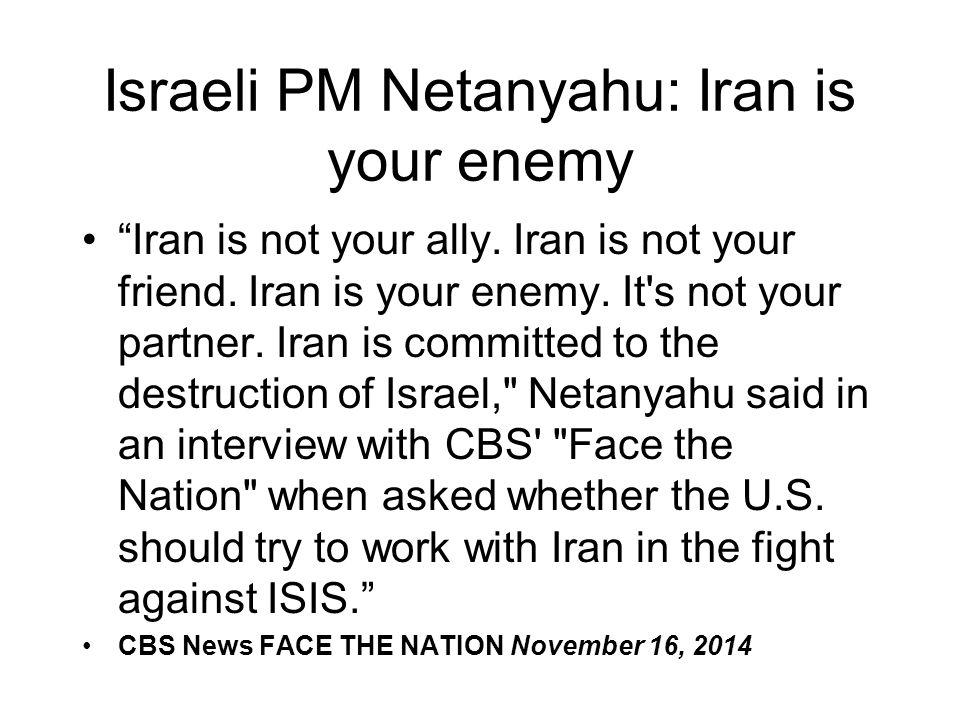 "Israeli PM Netanyahu: Iran is your enemy ""Iran is not your ally. Iran is not your friend. Iran is your enemy. It's not your partner. Iran is committed"
