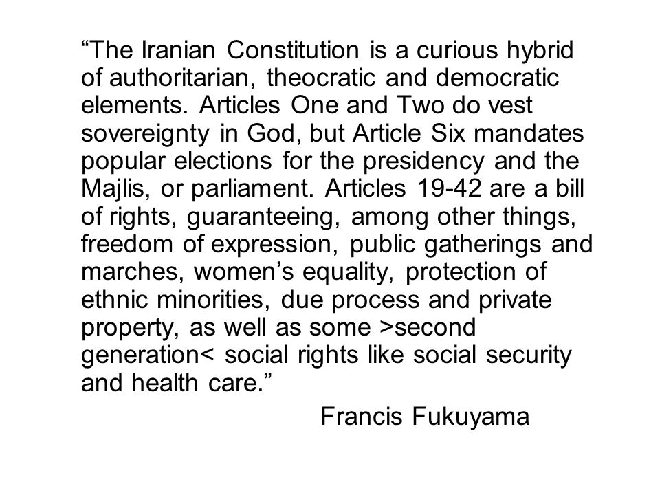 """""""The Iranian Constitution is a curious hybrid of authoritarian, theocratic and democratic elements. Articles One and Two do vest sovereignty in God, b"""