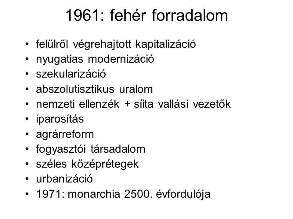 1961: fehér forradalom felülről végrehajtott kapitalizáció nyugatias modernizáció szekularizáció abszolutisztikus uralom nemzeti ellenzék + síita vallási vezetők iparosítás agrárreform fogyasztói társadalom széles középrétegek urbanizáció 1971: monarchia 2500.