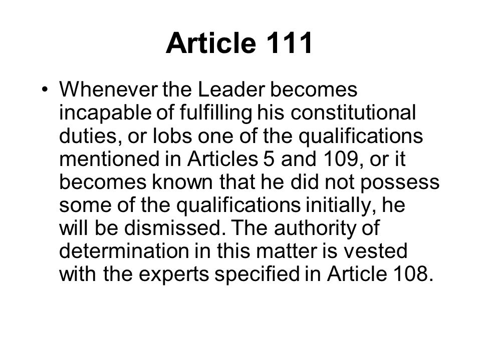 Article 111 Whenever the Leader becomes incapable of fulfilling his constitutional duties, or lobs one of the qualifications mentioned in Articles 5 a