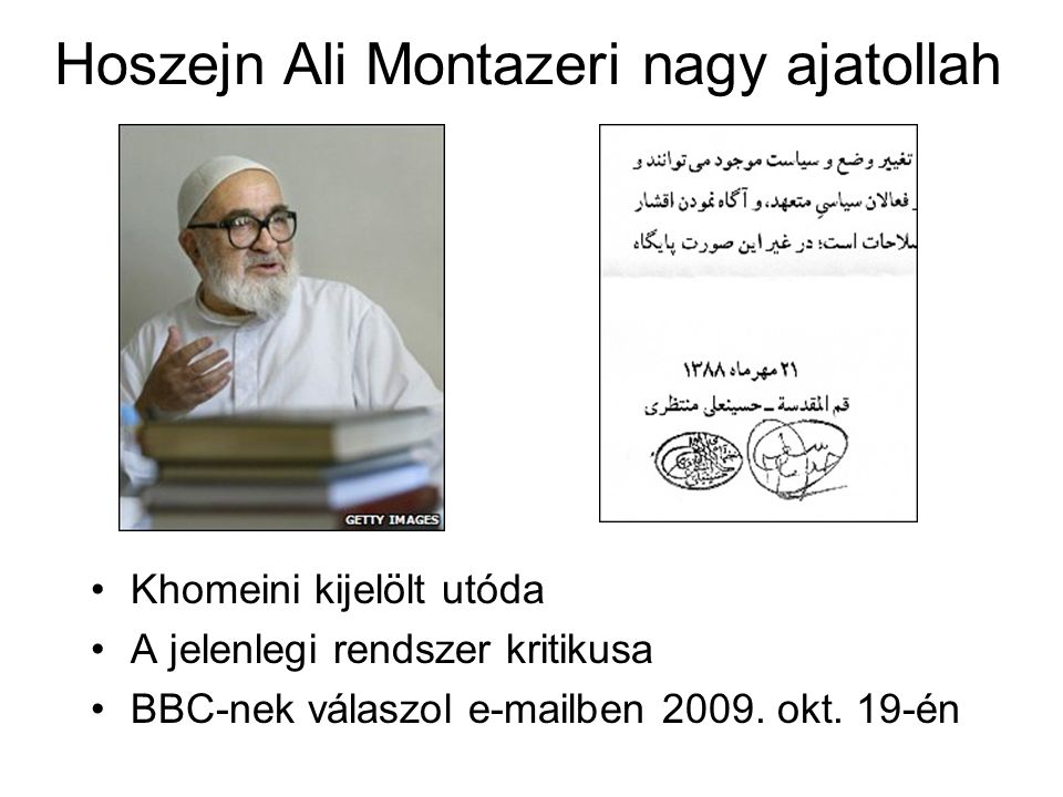 Hoszejn Ali Montazeri nagy ajatollah Khomeini kijelölt utóda A jelenlegi rendszer kritikusa BBC-nek válaszol e-mailben 2009.