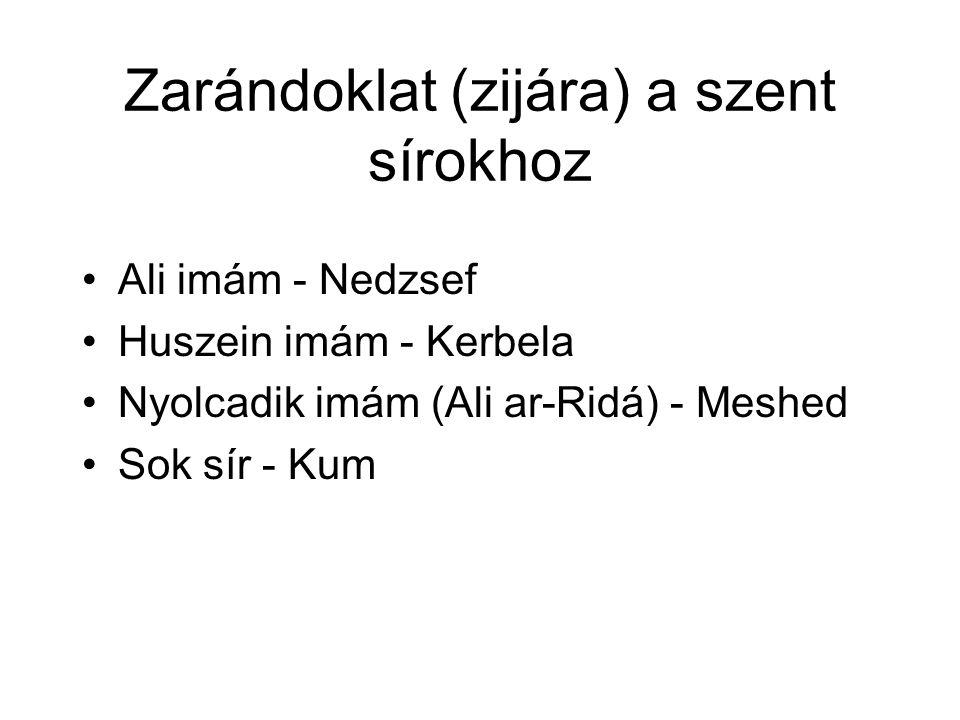 Zarándoklat (zijára) a szent sírokhoz Ali imám - Nedzsef Huszein imám - Kerbela Nyolcadik imám (Ali ar-Ridá) - Meshed Sok sír - Kum