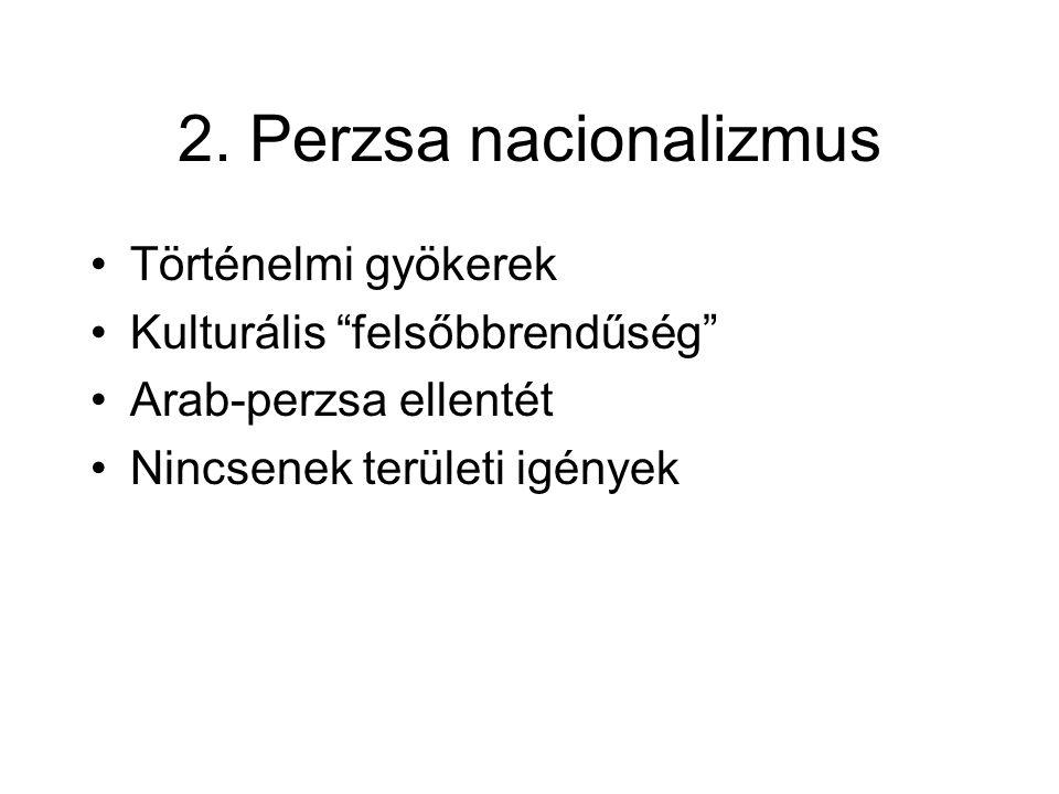 """2. Perzsa nacionalizmus Történelmi gyökerek Kulturális """"felsőbbrendűség"""" Arab-perzsa ellentét Nincsenek területi igények"""