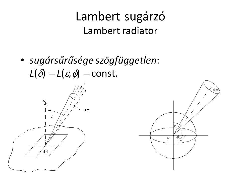 Lambert sugárzó Lambert radiator sugársűrűsége szögfüggetlen: L(  )  L( ,  )  const.
