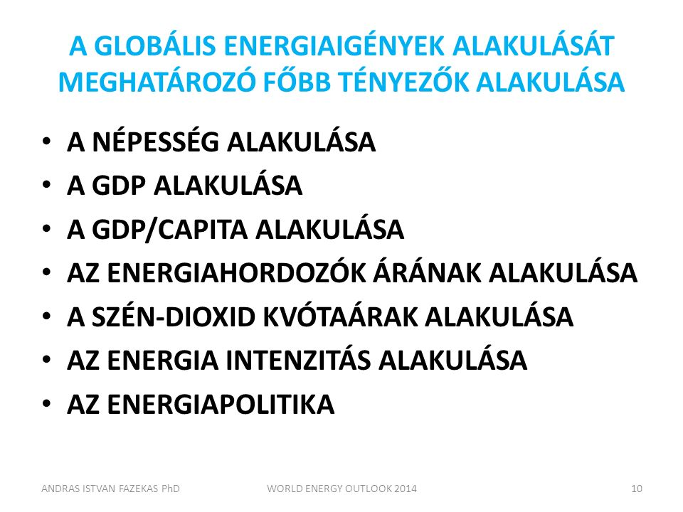 A GLOBÁLIS ENERGIAIGÉNYEK ALAKULÁSÁT MEGHATÁROZÓ FŐBB TÉNYEZŐK ALAKULÁSA A NÉPESSÉG ALAKULÁSA A GDP ALAKULÁSA A GDP/CAPITA ALAKULÁSA AZ ENERGIAHORDOZÓ