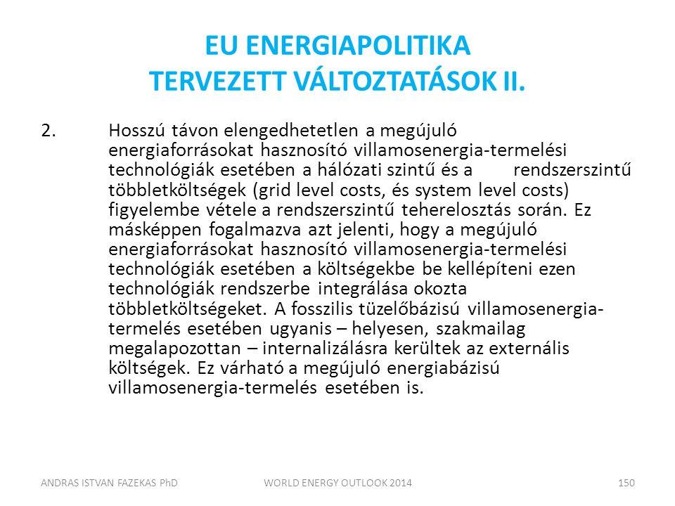 EU ENERGIAPOLITIKA TERVEZETT VÁLTOZTATÁSOK II. 2.Hosszú távon elengedhetetlen a megújuló energiaforrásokat hasznosító villamosenergia-termelési techno