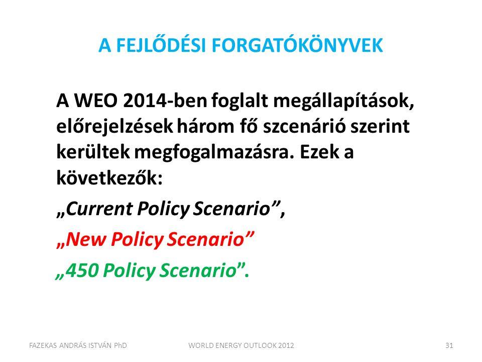 A FEJLŐDÉSI FORGATÓKÖNYVEK A WEO 2014-ben foglalt megállapítások, előrejelzések három fő szcenárió szerint kerültek megfogalmazásra. Ezek a következők