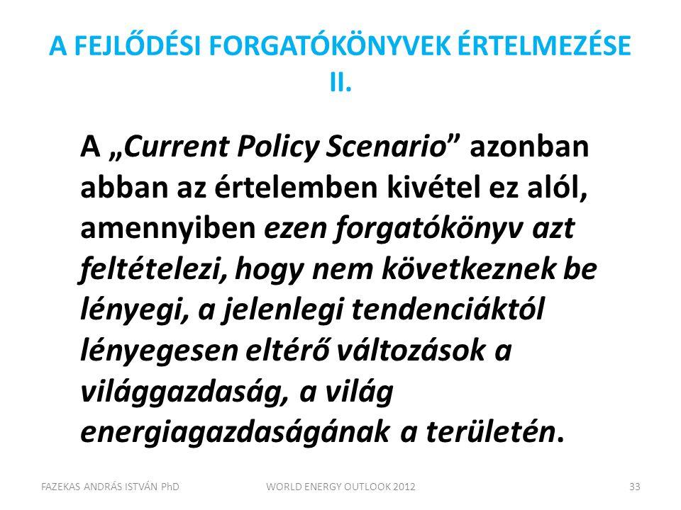 """A FEJLŐDÉSI FORGATÓKÖNYVEK ÉRTELMEZÉSE II. A """"Current Policy Scenario"""" azonban abban az értelemben kivétel ez alól, amennyiben ezen forgatókönyv azt f"""