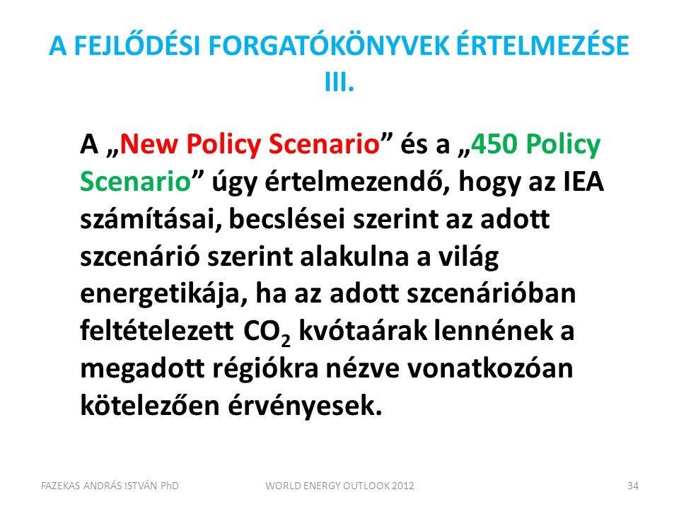 """A FEJLŐDÉSI FORGATÓKÖNYVEK ÉRTELMEZÉSE III. A """"New Policy Scenario"""" és a """"450 Policy Scenario"""" úgy értelmezendő, hogy az IEA számításai, becslései sze"""