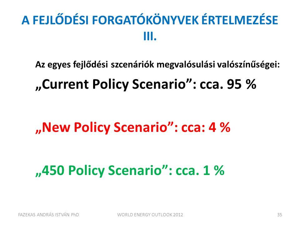 """A FEJLŐDÉSI FORGATÓKÖNYVEK ÉRTELMEZÉSE III. Az egyes fejlődési szcenáriók megvalósulási valószínűségei: """"Current Policy Scenario"""": cca. 95 % """"New Poli"""
