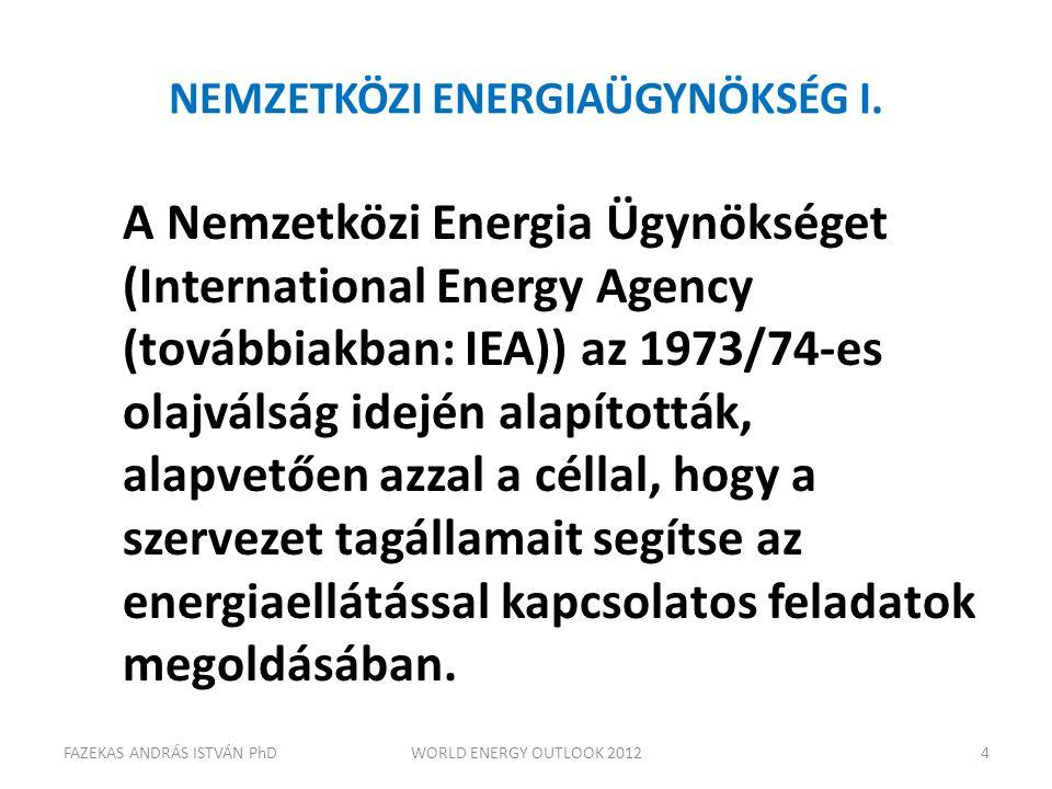 NEMZETKÖZI ENERGIAÜGYNÖKSÉG I. A Nemzetközi Energia Ügynökséget (International Energy Agency (továbbiakban: IEA)) az 1973/74-es olajválság idején alap