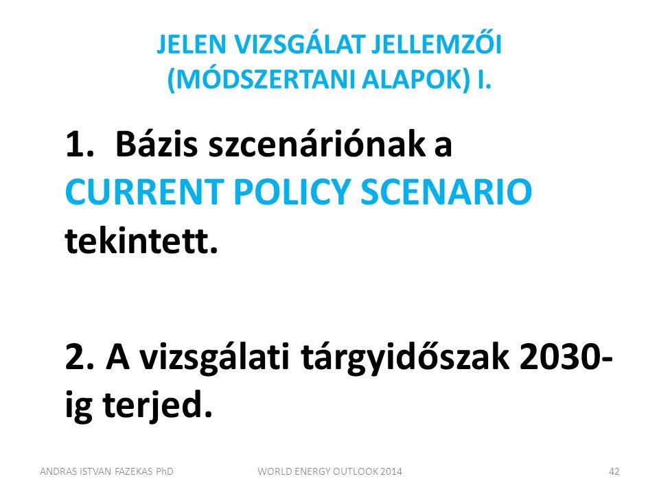 JELEN VIZSGÁLAT JELLEMZŐI (MÓDSZERTANI ALAPOK) I. 1. Bázis szcenáriónak a CURRENT POLICY SCENARIO tekintett. 2.A vizsgálati tárgyidőszak 2030- ig terj