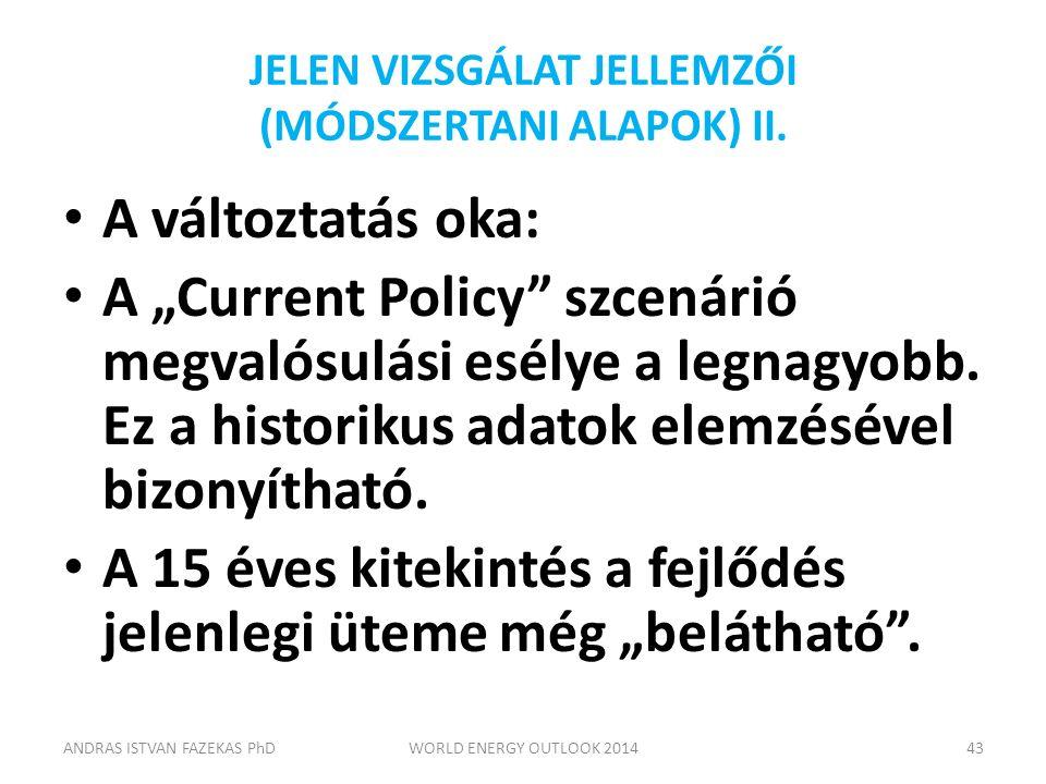 """JELEN VIZSGÁLAT JELLEMZŐI (MÓDSZERTANI ALAPOK) II. A változtatás oka: A """"Current Policy"""" szcenárió megvalósulási esélye a legnagyobb. Ez a historikus"""