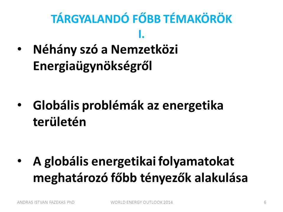 TÁRGYALANDÓ FŐBB TÉMAKÖRÖK I. Néhány szó a Nemzetközi Energiaügynökségről Globális problémák az energetika területén A globális energetikai folyamatok