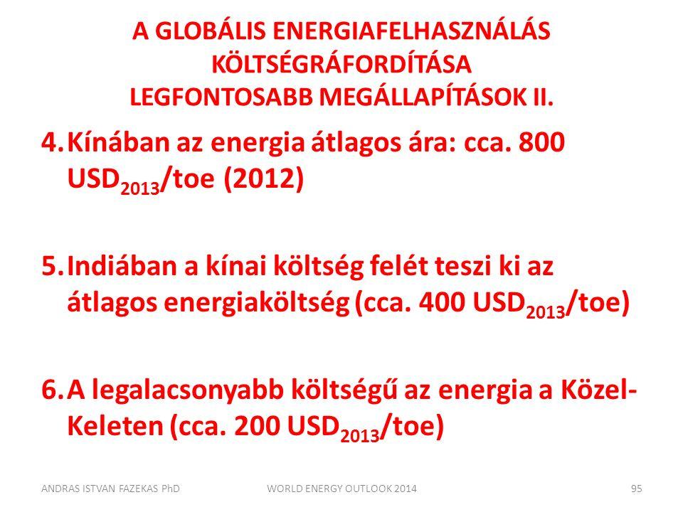 A GLOBÁLIS ENERGIAFELHASZNÁLÁS KÖLTSÉGRÁFORDÍTÁSA LEGFONTOSABB MEGÁLLAPÍTÁSOK II. 4.Kínában az energia átlagos ára: cca. 800 USD 2013 /toe (2012) 5.In