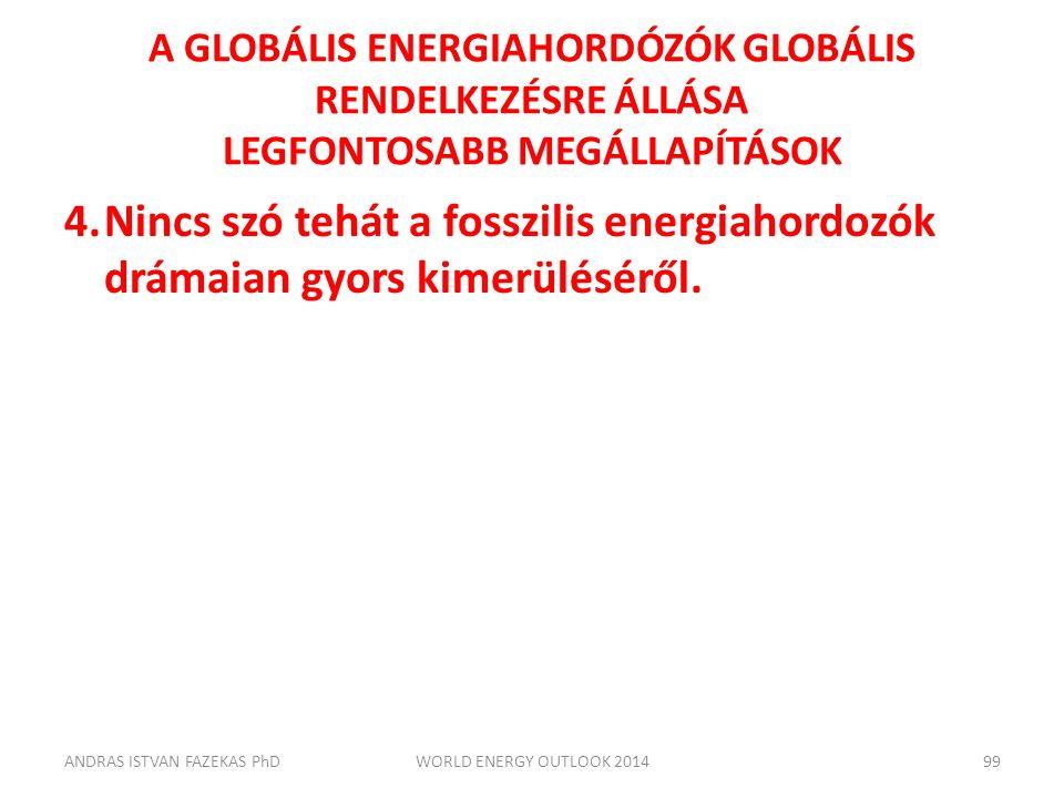 A GLOBÁLIS ENERGIAHORDÓZÓK GLOBÁLIS RENDELKEZÉSRE ÁLLÁSA LEGFONTOSABB MEGÁLLAPÍTÁSOK 4.Nincs szó tehát a fosszilis energiahordozók drámaian gyors kime