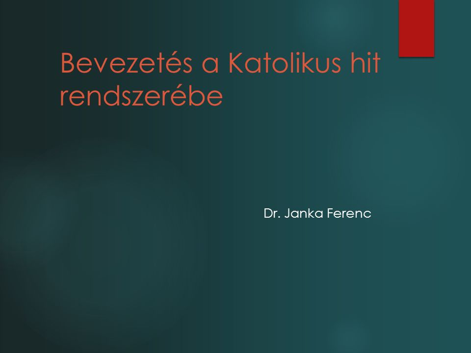 Bevezetés a Katolikus hit rendszerébe Dr. Janka Ferenc