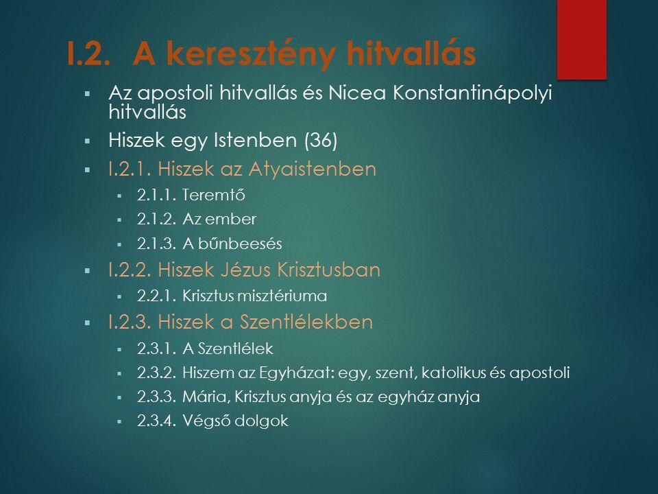 I.2.A keresztény hitvallás  Az apostoli hitvallás és Nicea Konstantinápolyi hitvallás  Hiszek egy Istenben (36)  I.2.1.