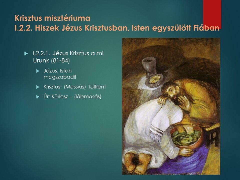 Krisztus misztériuma I.2.2. Hiszek Jézus Krisztusban, Isten egyszülött Fiában  I.2.2.1.