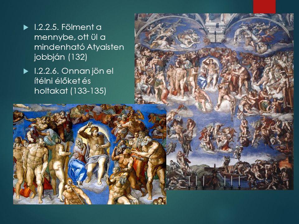  I.2.2.5. Fölment a mennybe, ott ül a mindenható Atyaisten jobbján (132)  I.2.2.6.