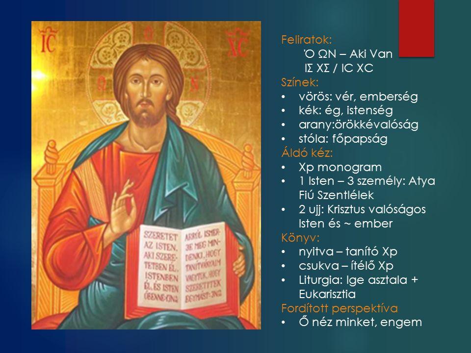 Feliratok: Ό ΩΝ – Aki Van ΙΣ ΧΣ / IC XC Színek: vörös: vér, emberség kék: ég, istenség arany:örökkévalóság stóla: főpapság Áldó kéz: Xp monogram 1 Isten – 3 személy: Atya Fiú Szentlélek 2 ujj: Krisztus valóságos Isten és ~ ember Könyv: nyitva – tanító Xp csukva – ítélő Xp Liturgia: Ige asztala + Eukarisztia Fordított perspektíva Ő néz minket, engem