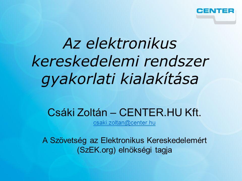Csáki Zoltán - CENTER.HU Kft.32 Megvalósult rendszerek Gyakorlatilag a lehetőségek tárháza igen széles, kezdve az egyszerű webalapú webshoptól (csak weboldal) a teljesen integrált rendszerekig (webshop + SCM + ERP).