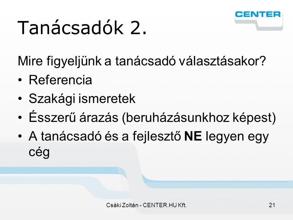 Csáki Zoltán - CENTER.HU Kft.21 Tanácsadók 2. Mire figyeljünk a tanácsadó választásakor.