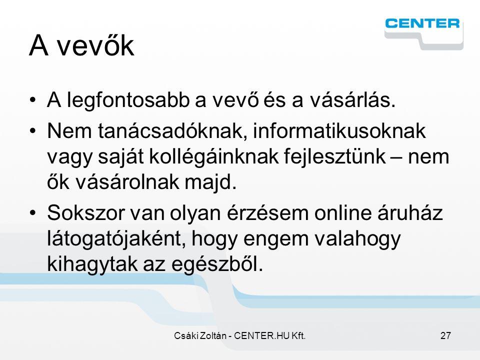 Csáki Zoltán - CENTER.HU Kft.27 A vevők A legfontosabb a vevő és a vásárlás.