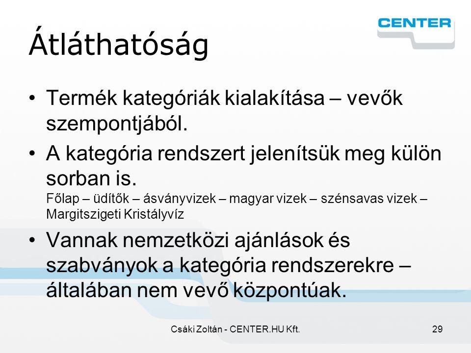 Csáki Zoltán - CENTER.HU Kft.29 Átláthatóság Termék kategóriák kialakítása – vevők szempontjából.